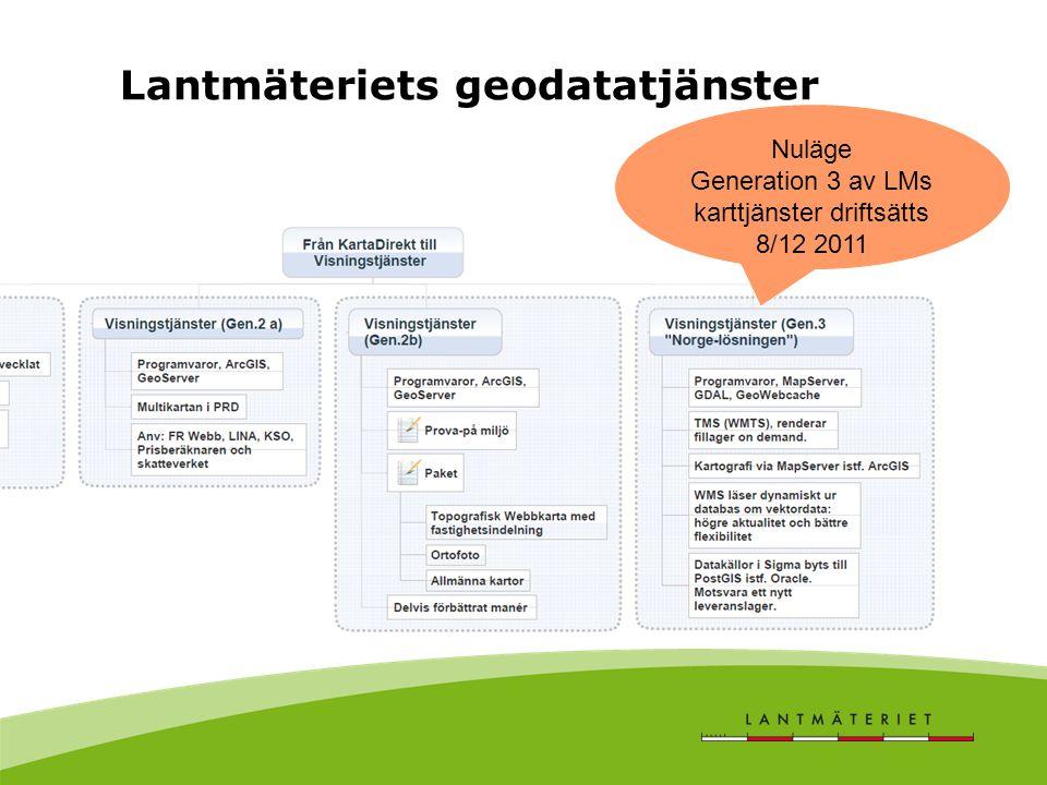 Nuläge Generation 3 av LMs karttjänster driftsätts 8/12 2011 Lantmäteriets geodatatjänster