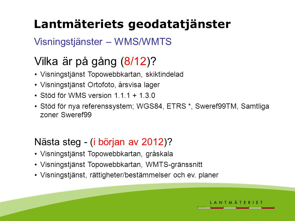 Visningstjänster – WMS/WMTS Vilka är på gång (8/12)? Visningstjänst Topowebbkartan, skiktindelad Visningstjänst Ortofoto, årsvisa lager Stöd för WMS v