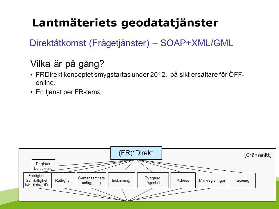 Direktåtkomst (Frågetjänster) – SOAP+XML/GML Vilka är på gång? FRDirekt konceptet smygstartas under 2012., på sikt ersättare för ÖFF- online. En tjäns