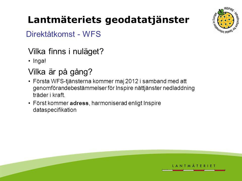 Direktåtkomst - WFS Vilka finns i nuläget? Inga! Vilka är på gång? Första WFS-tjänsterna kommer maj 2012 i samband med att genomförandebestämmelser fö