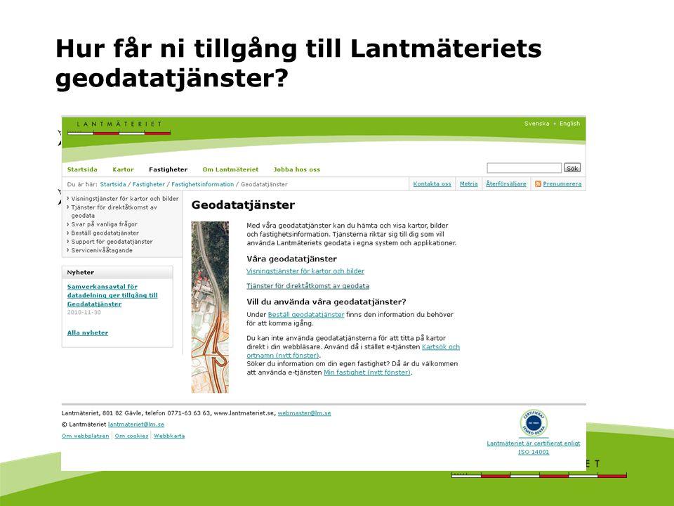 Hur får ni tillgång till Lantmäteriets geodatatjänster?  Ni kan hitta information på geodataportalen, vissa körbara direkt via kartvisaren.  Ni best