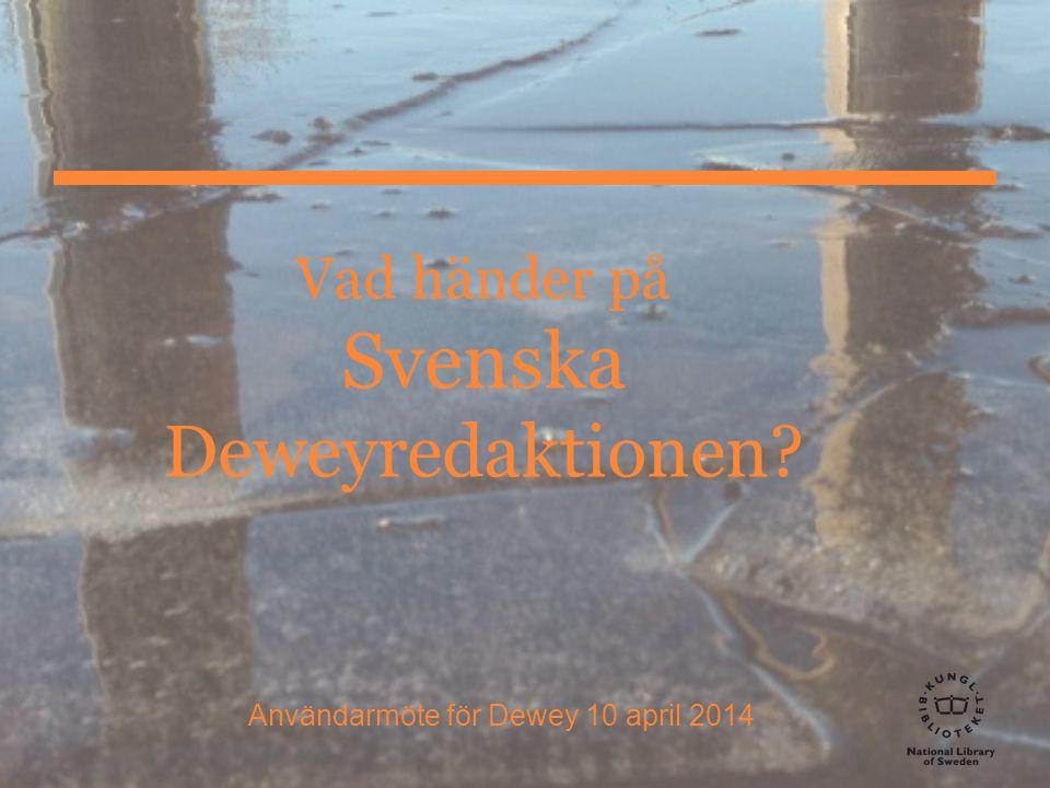 Vad händer på Svenska Deweyredaktionen? Användarmöte för Dewey 10 april 2014