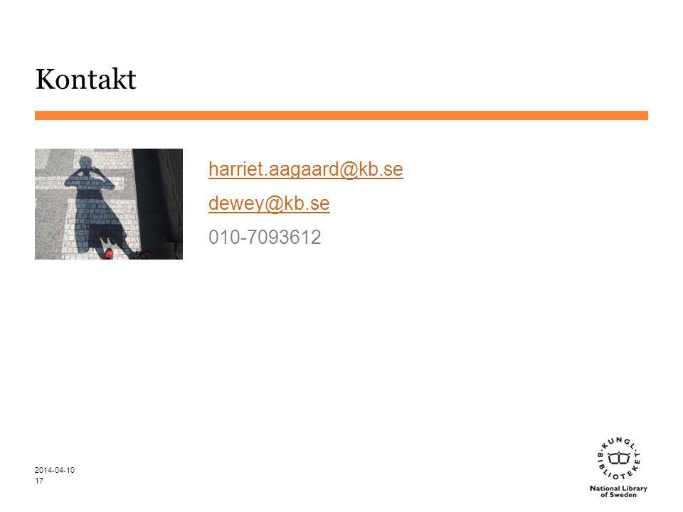 Kontakt 2014-04-10 17 harriet.aagaard@kb.se dewey@kb.se 010-7093612