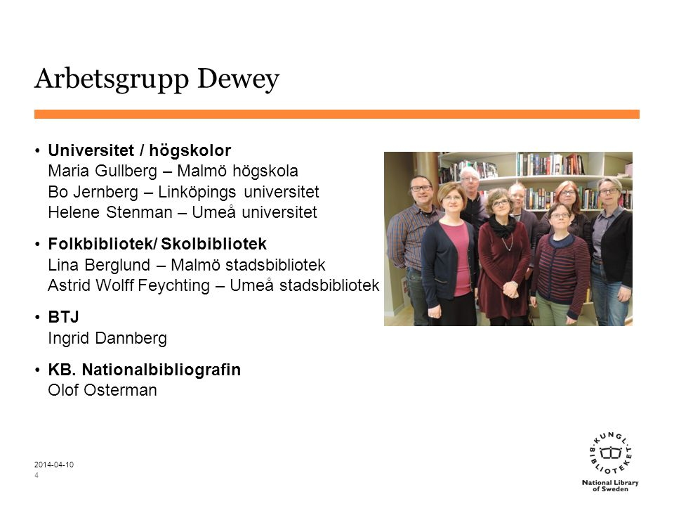 Arbetsgrupp Dewey Universitet / högskolor Maria Gullberg – Malmö högskola Bo Jernberg – Linköpings universitet Helene Stenman – Umeå universitet Folkb
