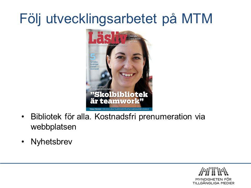Följ utvecklingsarbetet på MTM Bibliotek för alla. Kostnadsfri prenumeration via webbplatsen Nyhetsbrev