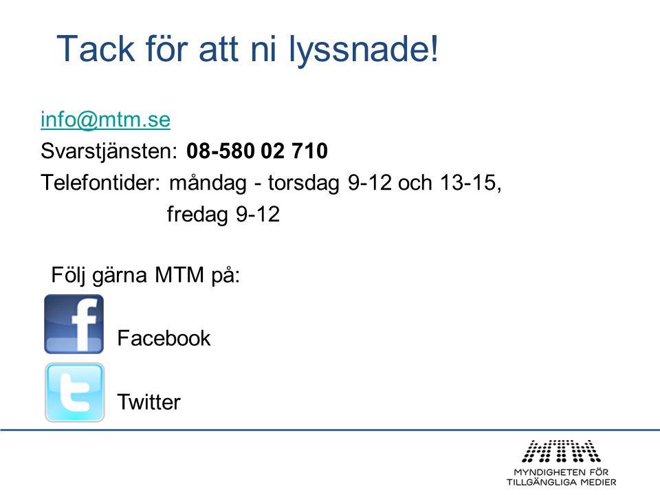 info@mtm.se Svarstjänsten: 08-580 02 710 Telefontider: måndag - torsdag 9-12 och 13-15, fredag 9-12 Tack för att ni lyssnade! Följ gärna MTM på: Faceb