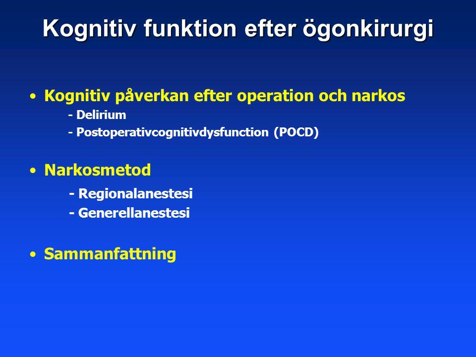 Kognitiv påverkan efter operation och narkos - Delirium - Postoperativcognitivdysfunction (POCD) Narkosmetod - Regionalanestesi - Generellanestesi Sam