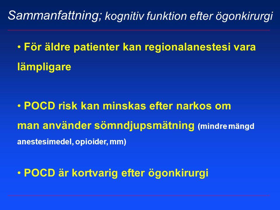 Sammanfattning; kognitiv funktion efter ögonkirurgi För äldre patienter kan regionalanestesi vara lämpligare POCD risk kan minskas efter narkos om man