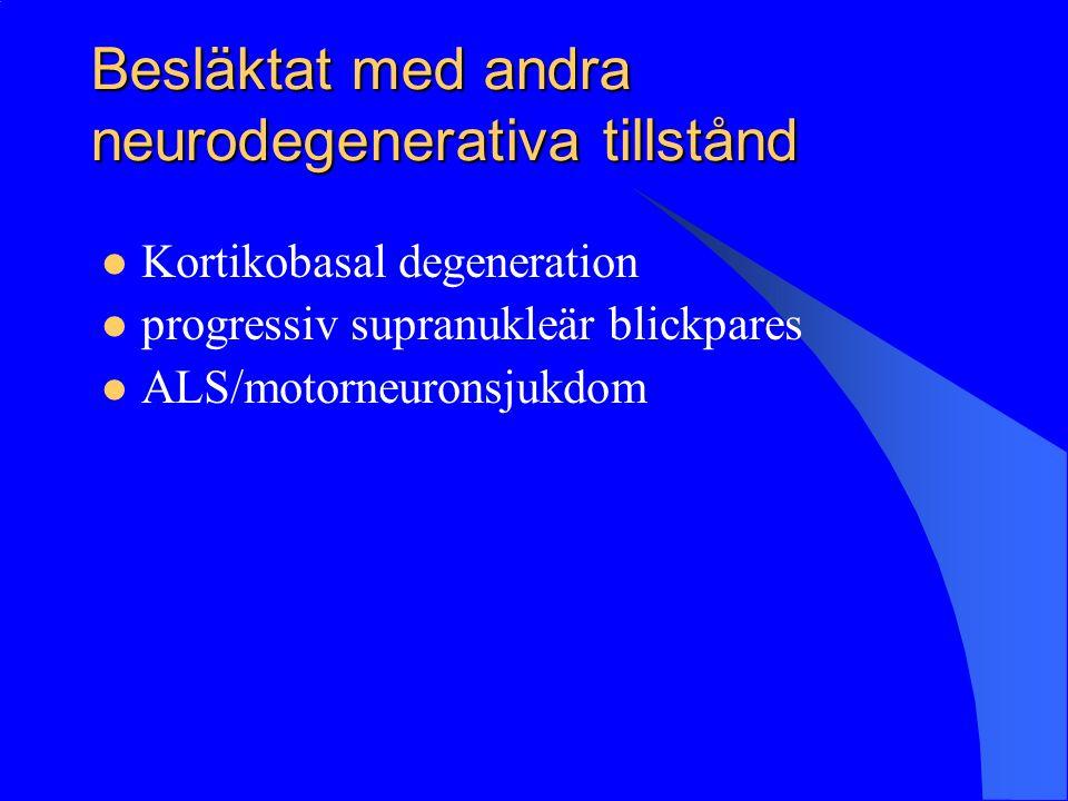 Besläktat med andra neurodegenerativa tillstånd Kortikobasal degeneration progressiv supranukleär blickpares ALS/motorneuronsjukdom