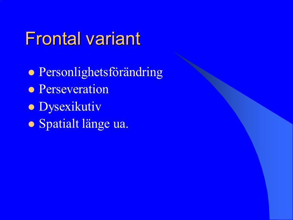 Frontal variant Personlighetsförändring Perseveration Dysexikutiv Spatialt länge ua.