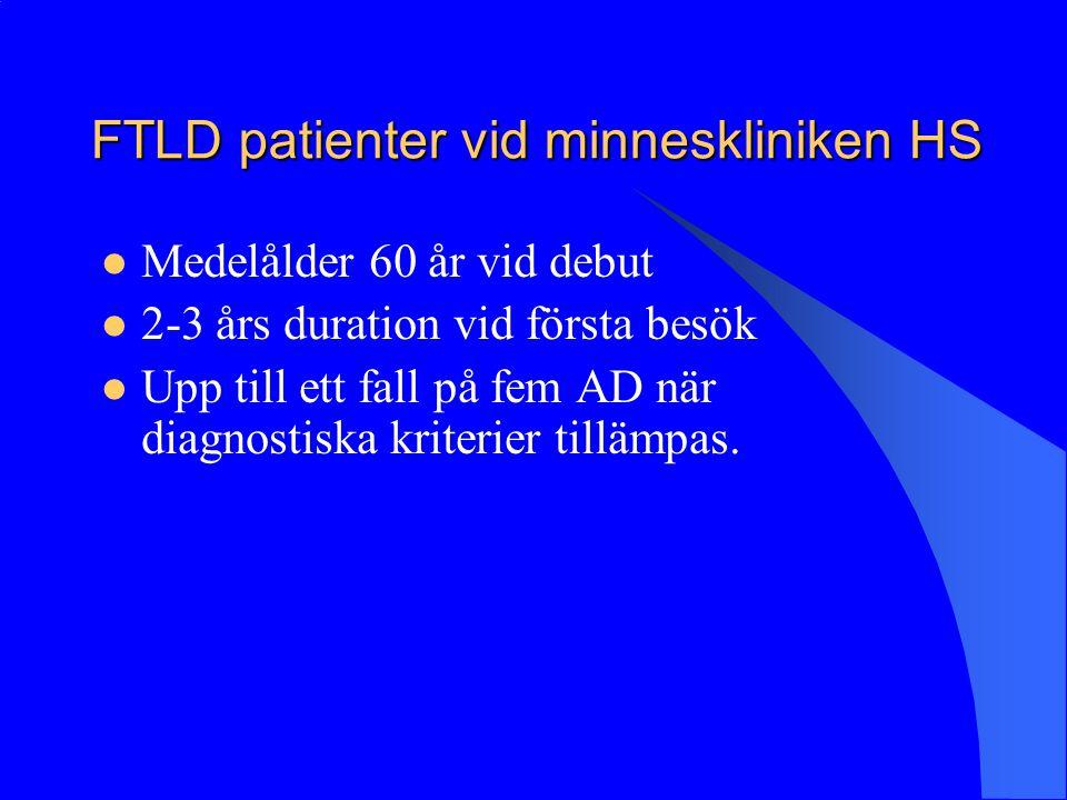 FTLD patienter vid minneskliniken HS Medelålder 60 år vid debut 2-3 års duration vid första besök Upp till ett fall på fem AD när diagnostiska kriterier tillämpas.