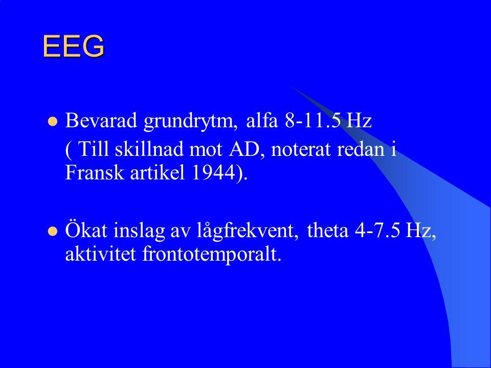 EEG Bevarad grundrytm, alfa 8-11.5 Hz ( Till skillnad mot AD, noterat redan i Fransk artikel 1944). Ökat inslag av lågfrekvent, theta 4-7.5 Hz, aktivi