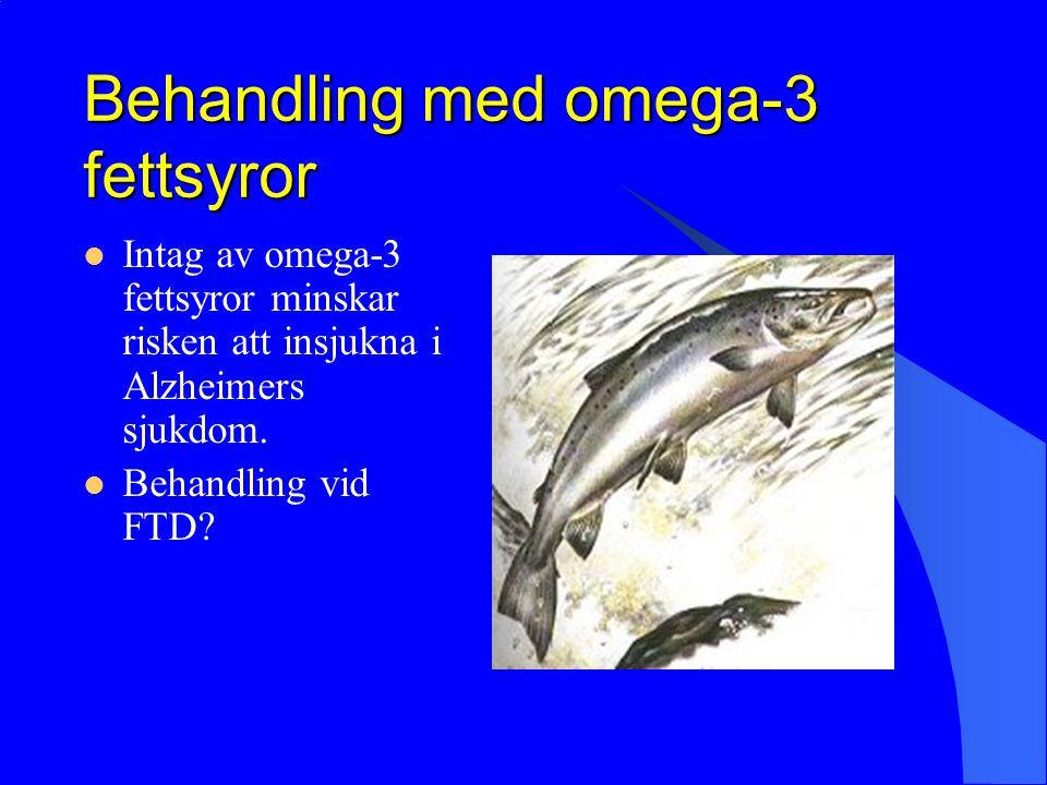 Behandling med omega-3 fettsyror Intag av omega-3 fettsyror minskar risken att insjukna i Alzheimers sjukdom. Behandling vid FTD?