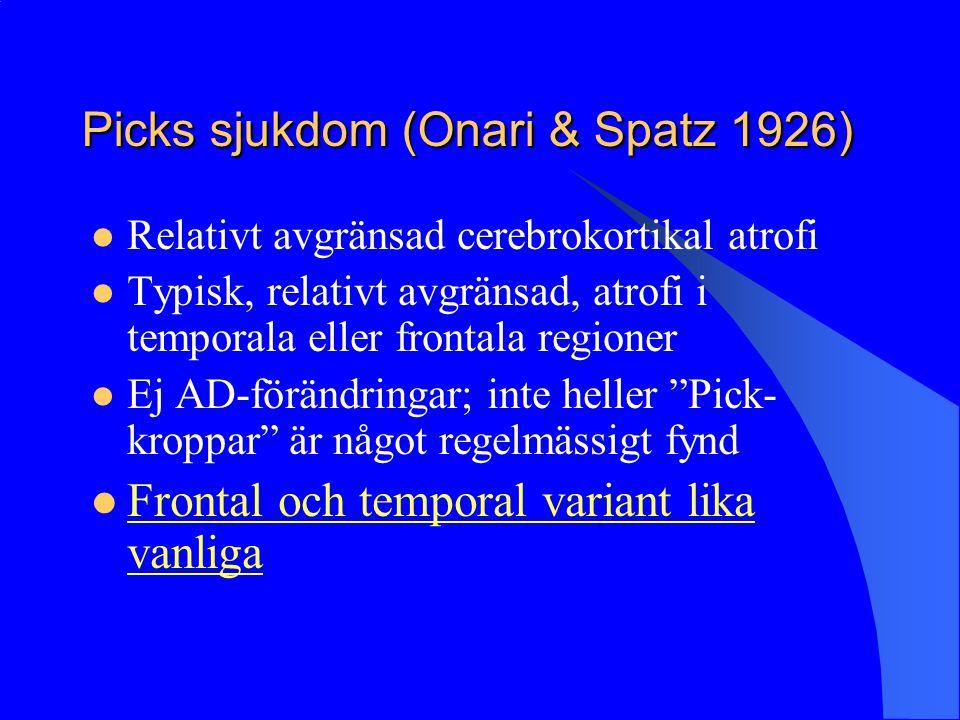 Picks sjukdom (Onari & Spatz 1926) Relativt avgränsad cerebrokortikal atrofi Typisk, relativt avgränsad, atrofi i temporala eller frontala regioner Ej