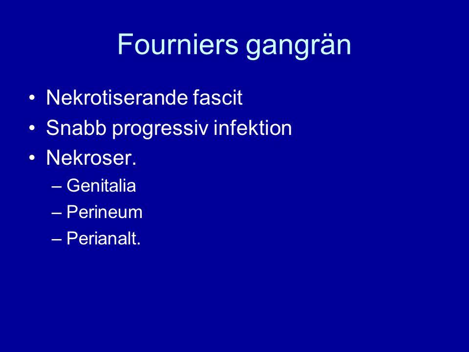 Fourniers gangrän Nekrotiserande fascit Snabb progressiv infektion Nekroser. –Genitalia –Perineum –Perianalt.