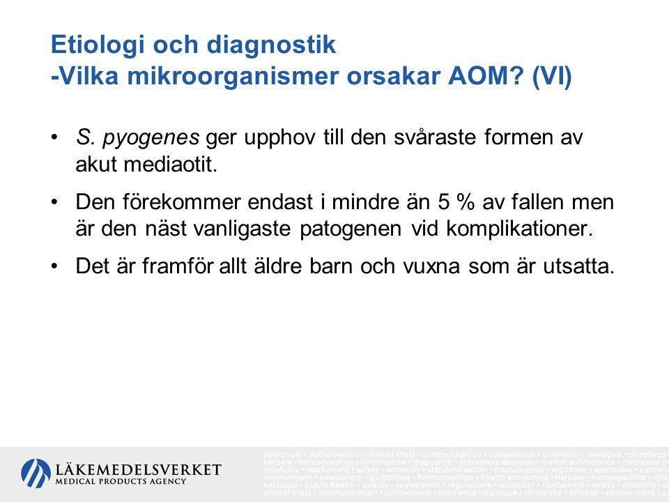 Etiologi och diagnostik -Vilka mikroorganismer orsakar AOM? (VI) S. pyogenes ger upphov till den svåraste formen av akut mediaotit. Den förekommer end
