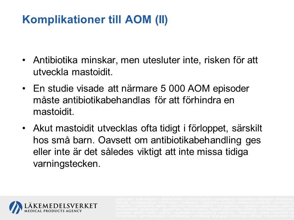 Komplikationer till AOM (II) Antibiotika minskar, men utesluter inte, risken för att utveckla mastoidit. En studie visade att närmare 5 000 AOM episod