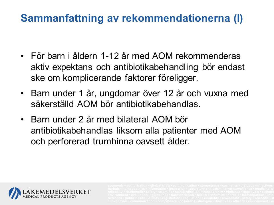 Sammanfattning av rekommendationerna (I) För barn i åldern 1-12 år med AOM rekommenderas aktiv expektans och antibiotikabehandling bör endast ske om k