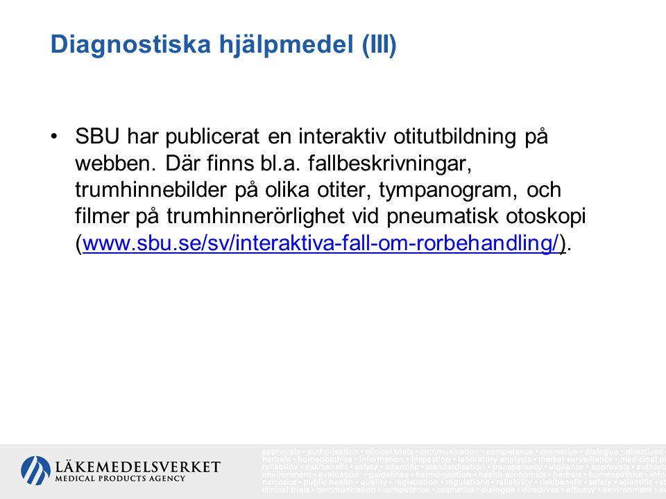 Diagnostiska hjälpmedel (III) SBU har publicerat en interaktiv otitutbildning på webben. Där finns bl.a. fallbeskrivningar, trumhinnebilder på olika o