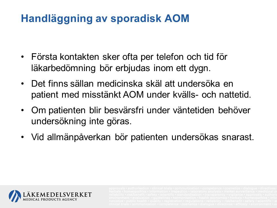 Handläggning av sporadisk AOM Första kontakten sker ofta per telefon och tid för läkarbedömning bör erbjudas inom ett dygn. Det finns sällan medicinsk