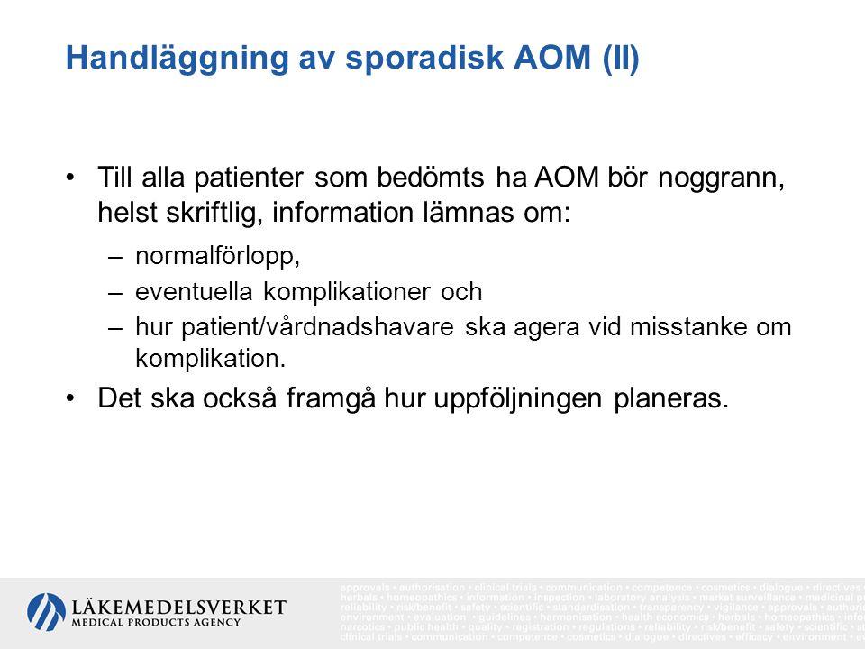 Handläggning av sporadisk AOM (II) Till alla patienter som bedömts ha AOM bör noggrann, helst skriftlig, information lämnas om: –normalförlopp, –event
