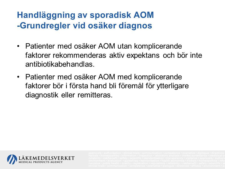 Handläggning av sporadisk AOM -Grundregler vid osäker diagnos Patienter med osäker AOM utan komplicerande faktorer rekommenderas aktiv expektans och b