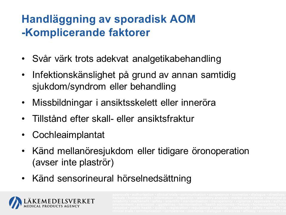 Handläggning av sporadisk AOM -Komplicerande faktorer Svår värk trots adekvat analgetikabehandling Infektionskänslighet på grund av annan samtidig sju