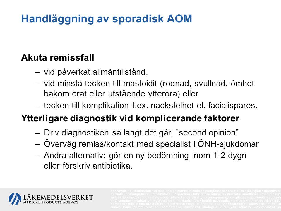 Handläggning av sporadisk AOM Akuta remissfall –vid påverkat allmäntillstånd, –vid minsta tecken till mastoidit (rodnad, svullnad, ömhet bakom örat el