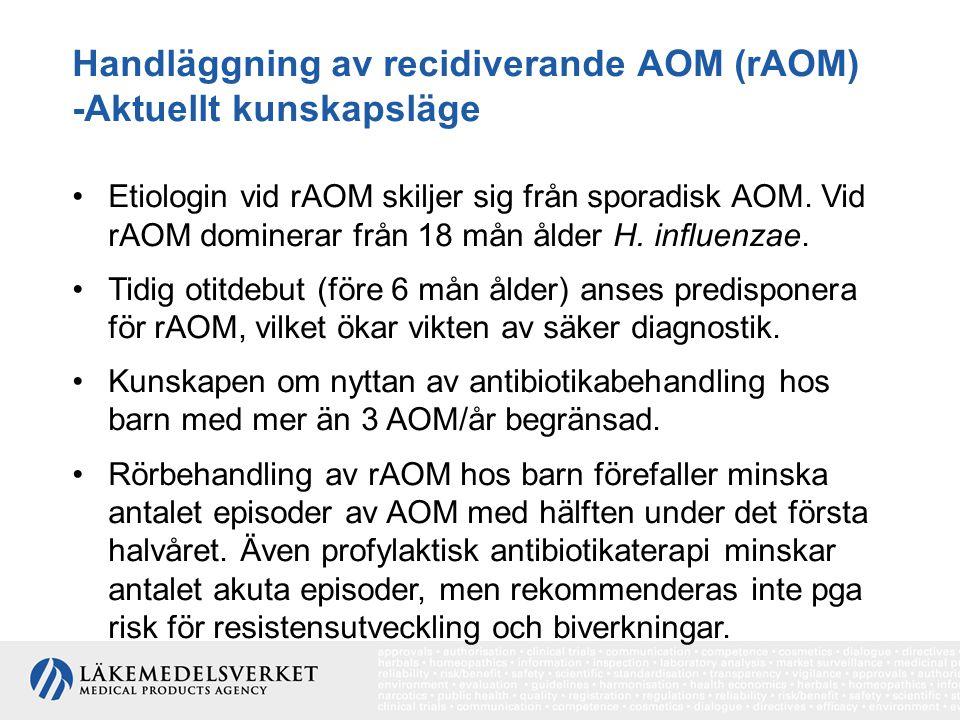 Handläggning av recidiverande AOM (rAOM) -Aktuellt kunskapsläge Etiologin vid rAOM skiljer sig från sporadisk AOM. Vid rAOM dominerar från 18 mån ålde