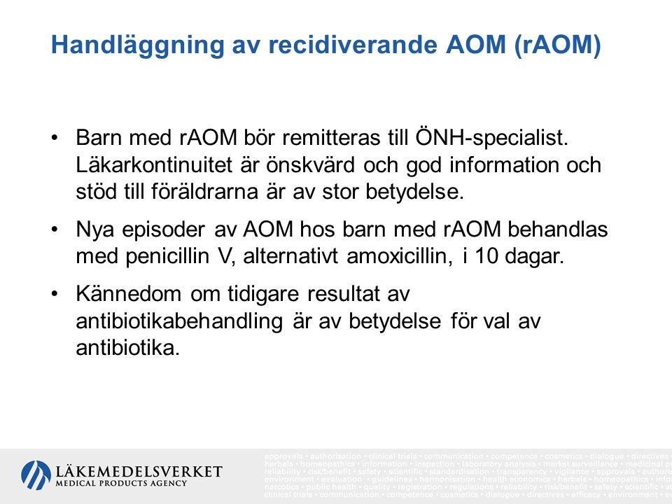 Handläggning av recidiverande AOM (rAOM) Barn med rAOM bör remitteras till ÖNH-specialist. Läkarkontinuitet är önskvärd och god information och stöd t