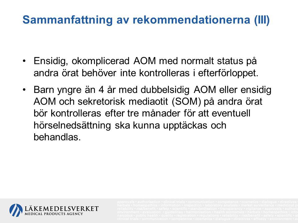 Sammanfattning av rekommendationerna (III) Ensidig, okomplicerad AOM med normalt status på andra örat behöver inte kontrolleras i efterförloppet. Barn