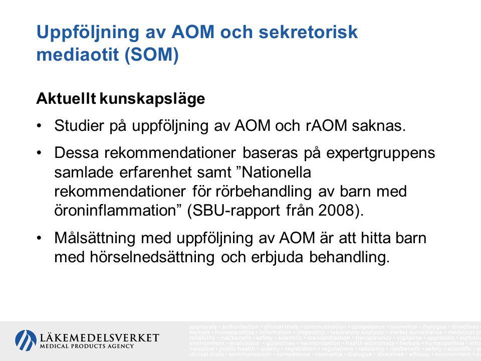 Uppföljning av AOM och sekretorisk mediaotit (SOM) Aktuellt kunskapsläge Studier på uppföljning av AOM och rAOM saknas. Dessa rekommendationer baseras