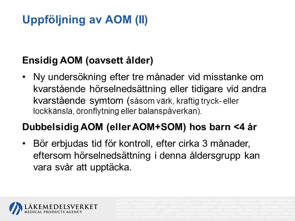 Uppföljning av AOM (II) Ensidig AOM (oavsett ålder) Ny undersökning efter tre månader vid misstanke om kvarstående hörselnedsättning eller tidigare vi