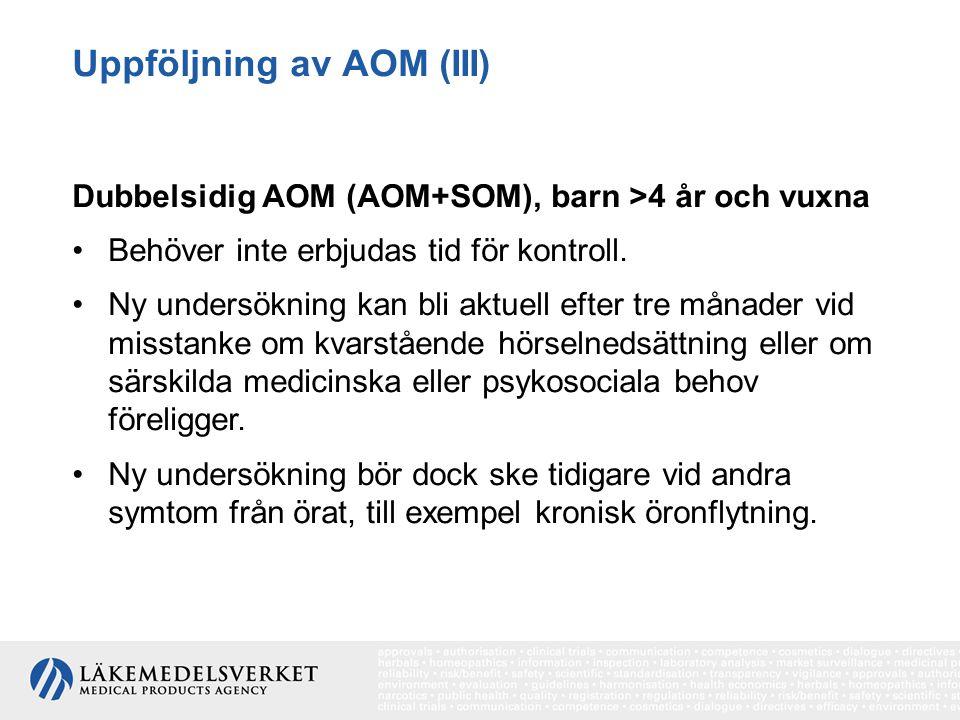 Uppföljning av AOM (III) Dubbelsidig AOM (AOM+SOM), barn >4 år och vuxna Behöver inte erbjudas tid för kontroll. Ny undersökning kan bli aktuell efter