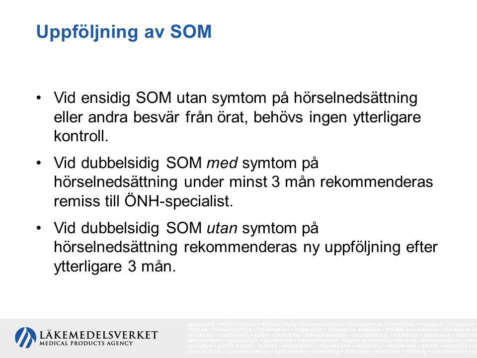 Uppföljning av SOM Vid ensidig SOM utan symtom på hörselnedsättning eller andra besvär från örat, behövs ingen ytterligare kontroll. Vid dubbelsidig S