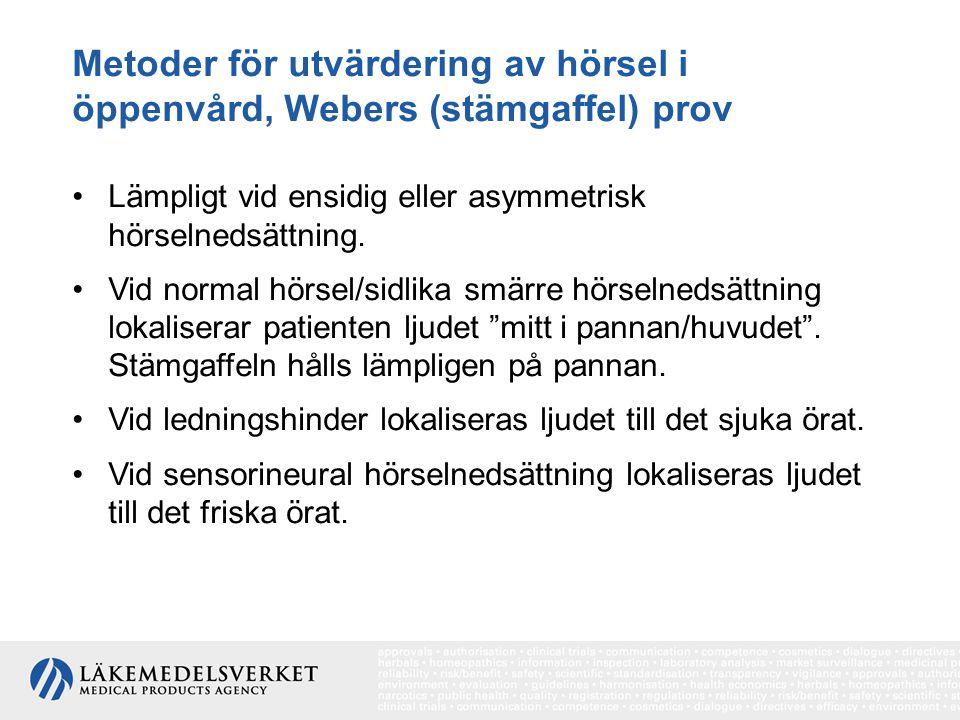 Metoder för utvärdering av hörsel i öppenvård, Webers (stämgaffel) prov Lämpligt vid ensidig eller asymmetrisk hörselnedsättning. Vid normal hörsel/si