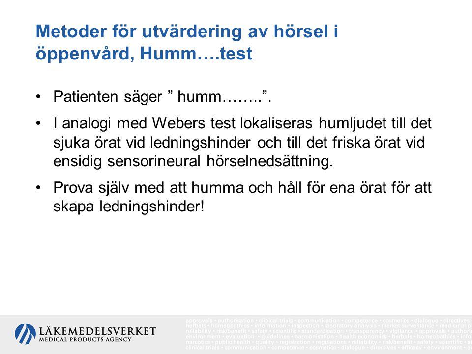 """Metoder för utvärdering av hörsel i öppenvård, Humm….test Patienten säger """" humm…….."""". I analogi med Webers test lokaliseras humljudet till det sjuka"""