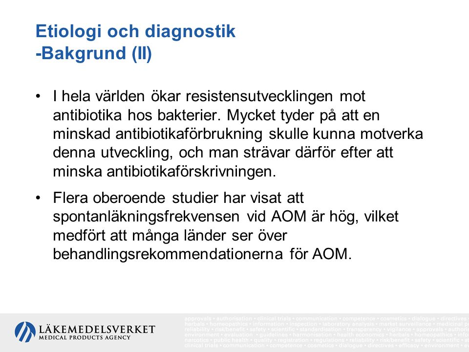 Etiologi och diagnostik -Bakgrund (II) I hela världen ökar resistensutvecklingen mot antibiotika hos bakterier. Mycket tyder på att en minskad antibio