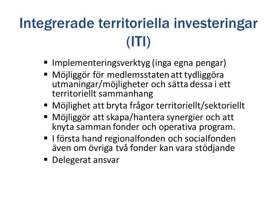 Integrerade territoriella investeringar (ITI)  Implementeringsverktyg (inga egna pengar)  Möjliggör för medlemsstaten att tydliggöra utmaningar/möjl