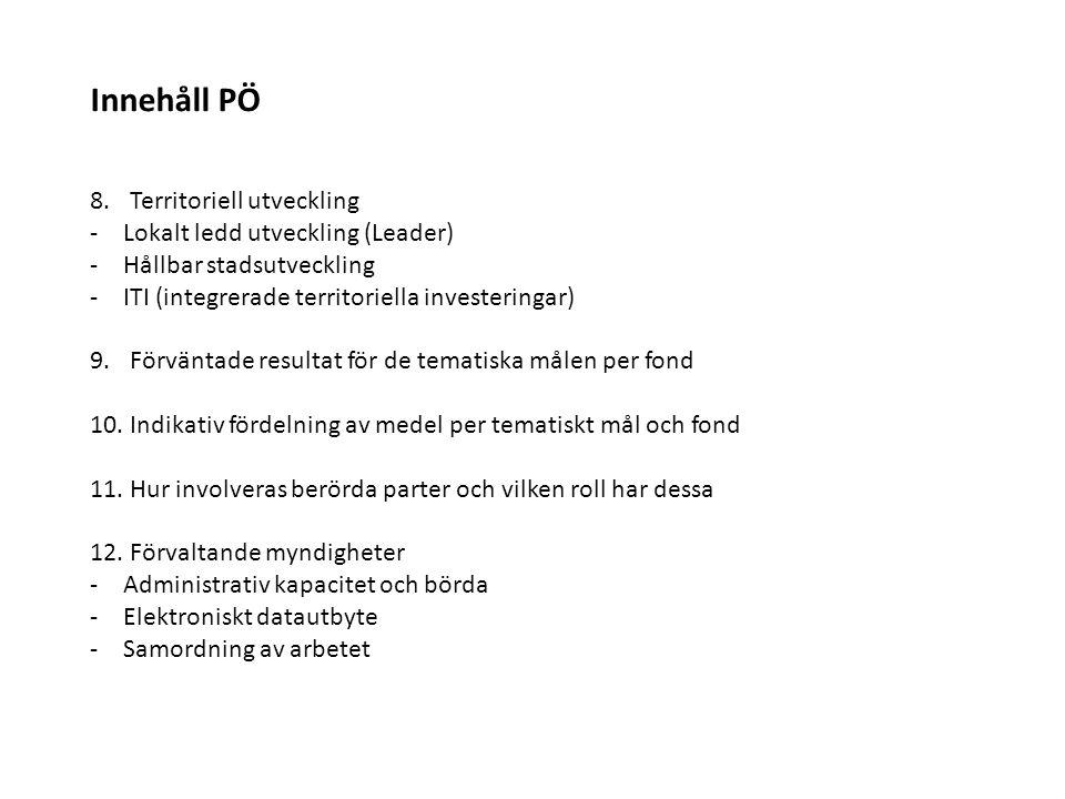 Innehåll PÖ 8.Territoriell utveckling -Lokalt ledd utveckling (Leader) -Hållbar stadsutveckling -ITI (integrerade territoriella investeringar) 9.Förvä
