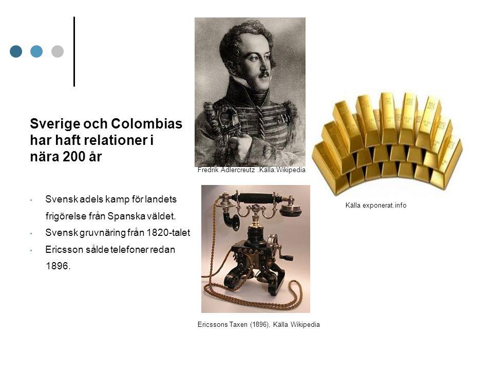 Sverige och Colombias har haft relationer i nära 200 år Svensk adels kamp för landets frigörelse från Spanska väldet. Svensk gruvnäring från 1820-tale