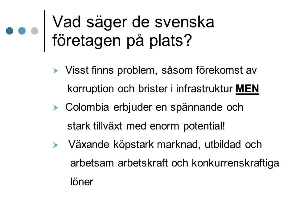 Vad säger de svenska företagen på plats?  Visst finns problem, såsom förekomst av korruption och brister i infrastruktur MEN  Colombia erbjuder en s
