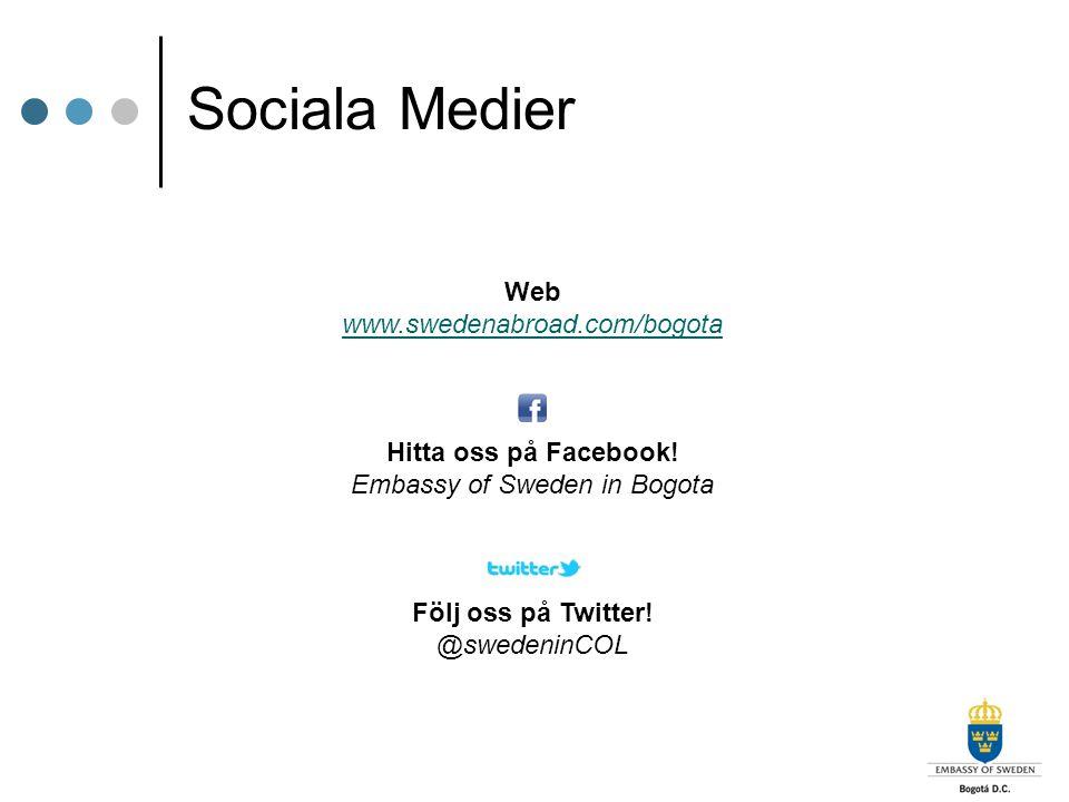 Sociala Medier Web www.swedenabroad.com/bogota Hitta oss på Facebook! Embassy of Sweden in Bogota Följ oss på Twitter! @swedeninCOL