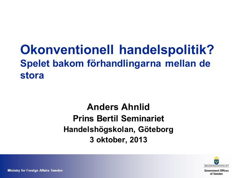 Ministry for Foreign Affairs Sweden Okonventionell handelspolitik? Spelet bakom förhandlingarna mellan de stora Anders Ahnlid Prins Bertil Seminariet