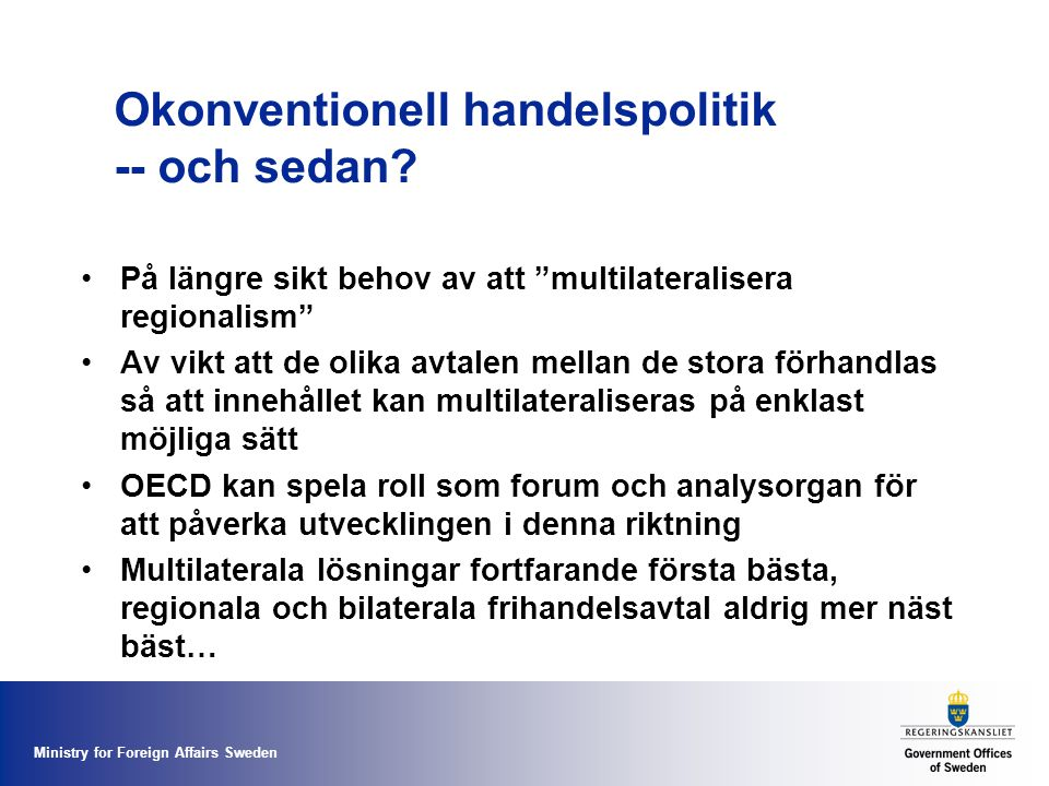 "Ministry for Foreign Affairs Sweden Okonventionell handelspolitik -- och sedan? På längre sikt behov av att ""multilateralisera regionalism"" Av vikt at"