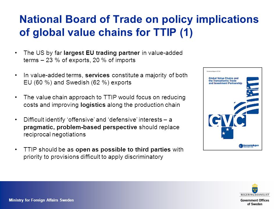 Ministry for Foreign Affairs Sweden National Board of Trade on policy implications of global value chains for TTIP (1) The US by far largest EU tradin