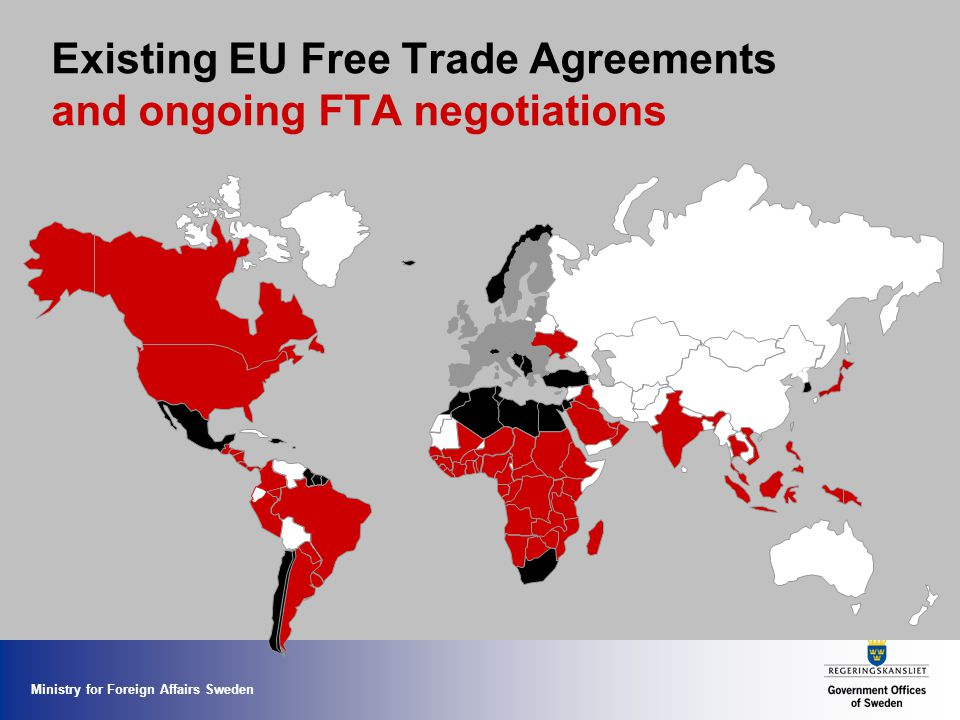 Ministry for Foreign Affairs Sweden Existing EU Free Trade Agreements and ongoing FTA negotiations