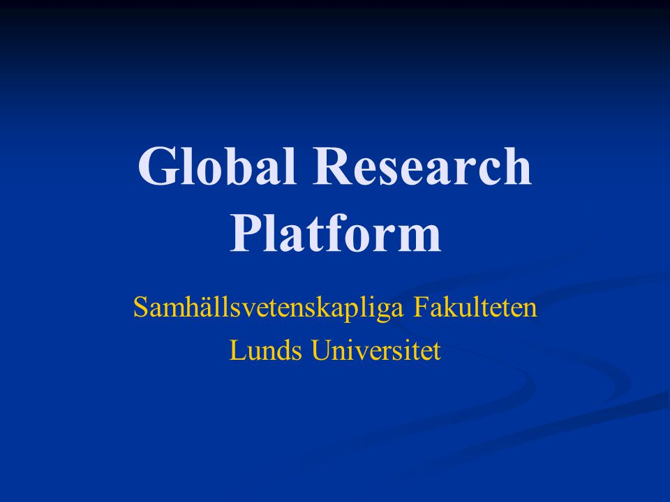 Global Research Platform Samhällsvetenskapliga Fakulteten Lunds Universitet