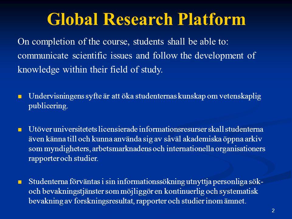 13 Global Research Platform Pedagogiska Verktyg 'Tutorials' Basal kunskap om globala aspekter och aktörer som anses nödvändig för att försäkra optimal användning av dem som forskningskällor.