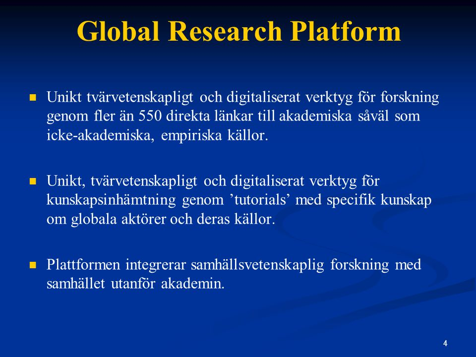 4 Global Research Platform Unikt tvärvetenskapligt och digitaliserat verktyg för forskning genom fler än 550 direkta länkar till akademiska såväl som icke-akademiska, empiriska källor.